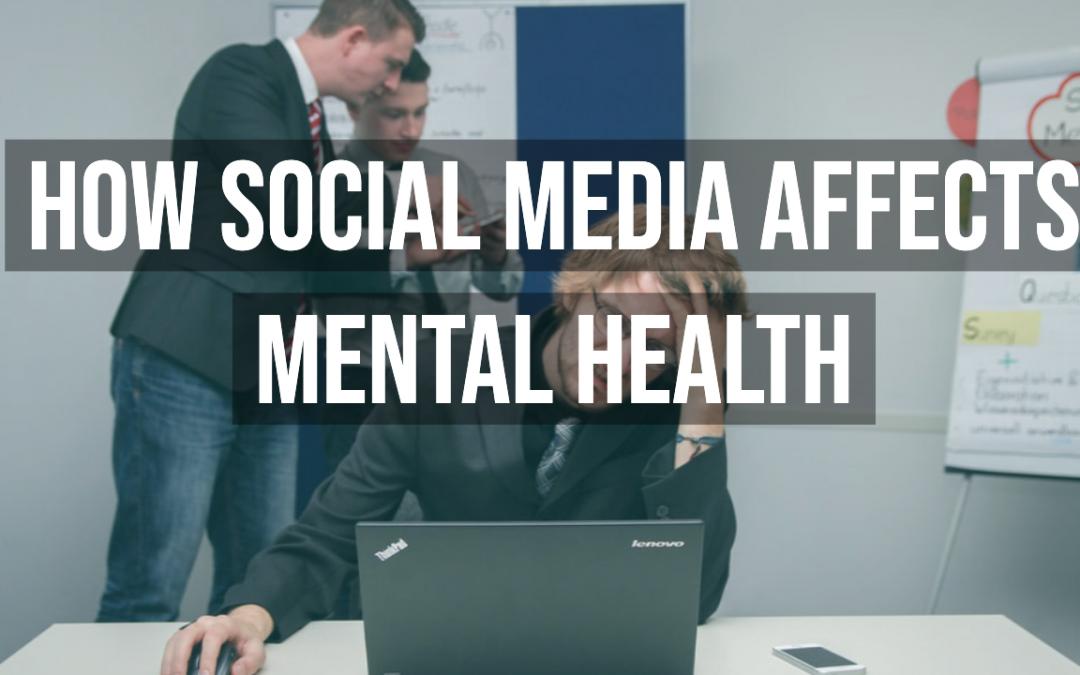 How Social Media Affects Mental Health