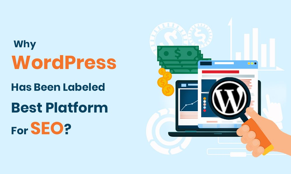 Why WordPress Has Been Labeled Best Platform For SEO?