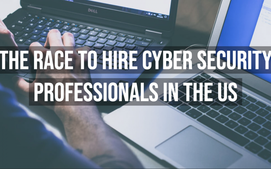 The Race To Hire Cyber Security Professionals In The US